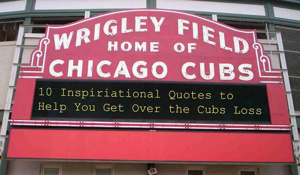 10 Inspirational Quotes To Help You Get Over The Cubs Loss Slideshare