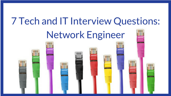 7 Tech and IT Interview Questions - Network Engineer | Advanced Resources