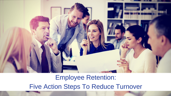 Employee Retention- Five Action Steps To Reduce Turnover.png